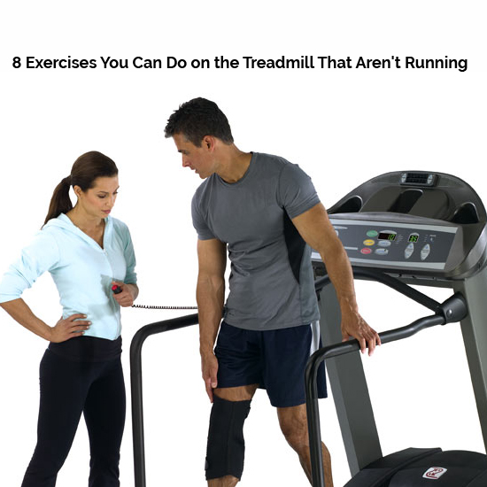 Featured-8 Exercises You Can Do on the Treadmill That Aren't Running