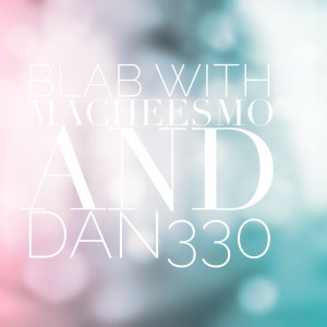 blab with macheesmo and dan330
