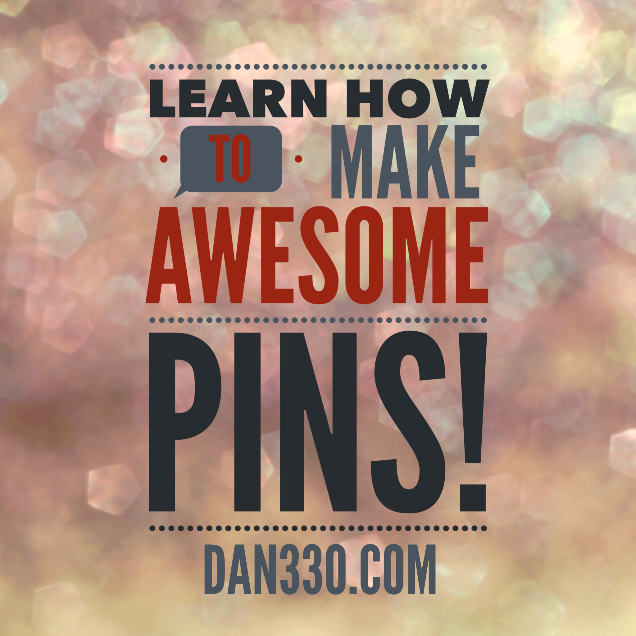 how to make awesome pins